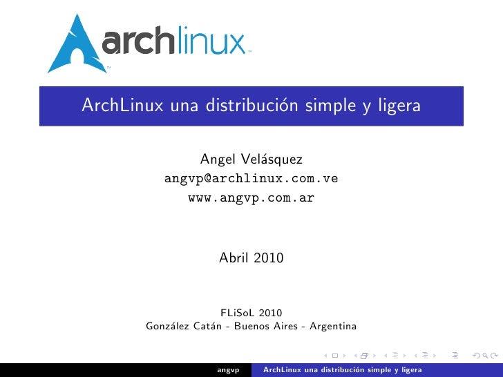 ArchLinux una distribuci´n simple y ligera                         o                 Angel Vel´squez                      ...