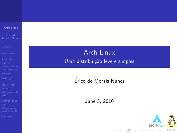 Arch Linux    ´   Erico de Morais Nunes  Outline  Introdu¸˜o        ca                  Arch Linux Arch Linux Hist´ria    ...