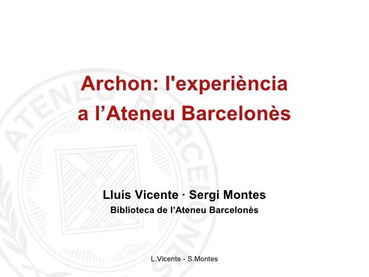 Archon: l'experiència a l'Ateneu Barcelonès     Lluís Vicente · Sergi Montes    Biblioteca de l'Ateneu Barcelonès         ...