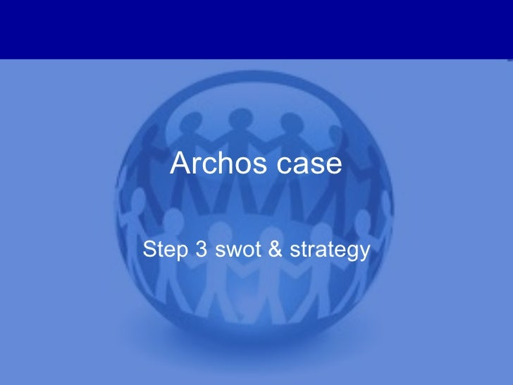 Archos case Step 3 swot & strategy
