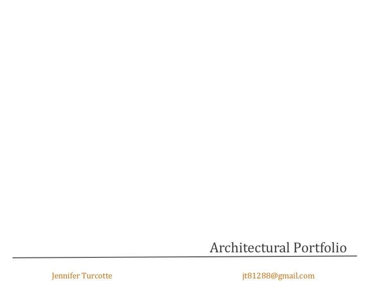 Architectural PortfolioJennifer Turcotte        jt81288@gmail.com