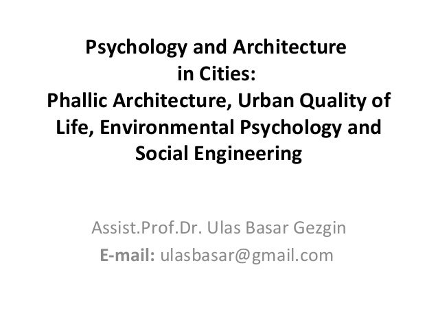 Psychology and Architecture in Cities: Phallic Architecture, Urban Quality of Life, Environmental Psychology and Social En...