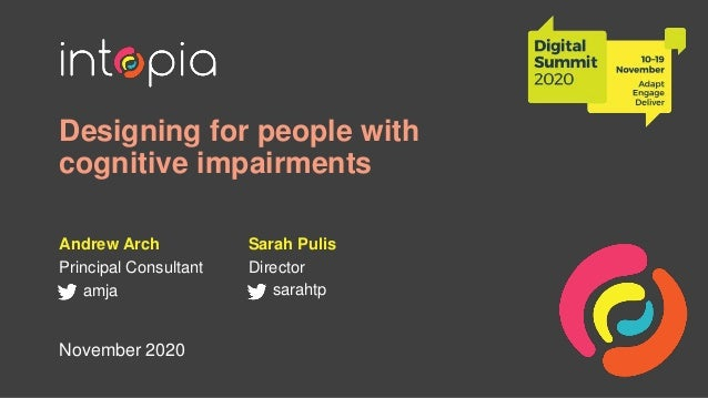 Designing for people with cognitive impairments Andrew Arch Principal Consultant amja Sarah Pulis Director sarahtp Novembe...