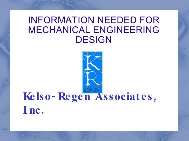 INFORMATION NEEDED FOR  MECHANICAL ENGINEERING          DESIGN     Ke lso- Re ge n Associat e s , I nc .