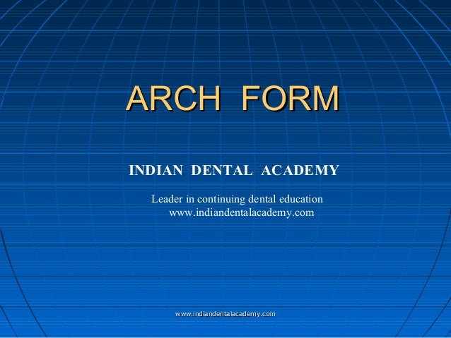 ARCH FORM INDIAN DENTAL ACADEMY Leader in continuing dental education www.indiandentalacademy.com  www.indiandentalacademy...