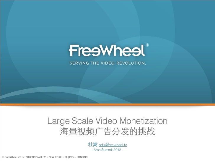 Large Scale Video Monetization                                    海量视频⼲⼴广告分发的挑战                                           ...