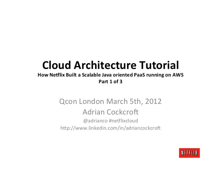 Cloud	  Architecture	  Tutorial	  How	  Ne3lix	  Built	  a	  Scalable	  Java	  oriented	  PaaS	  running	  on	  AWS	      ...