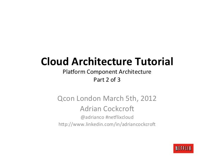 Cloud	  Architecture	  Tutorial	        Pla$orm	  Component	  Architecture	                                 	             ...
