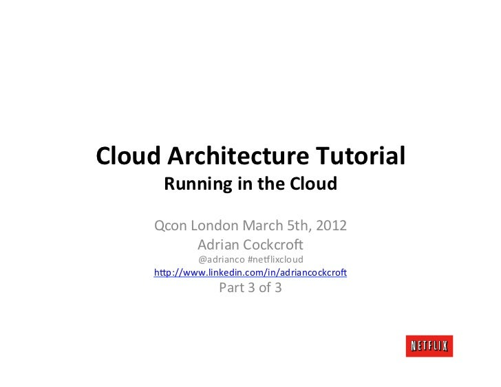 Cloud	  Architecture	  Tutorial	         Running	  in	  the	  Cloud	         Qcon	  London	  March	  5th,	  2012	         ...