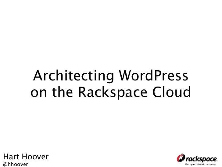 Architecting WordPress           on the Rackspace CloudHart Hoover@hhoover