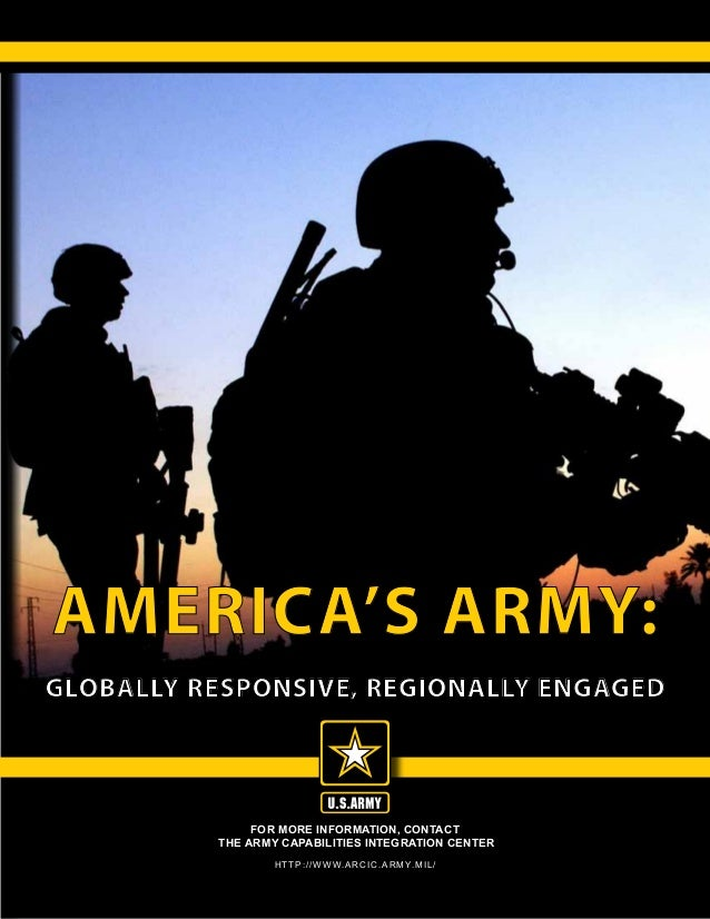 For more information, contact the Army Capabilities Integration Center http://www.arcic.army.mil/ GLOBALLY RESPONSIVE, REG...