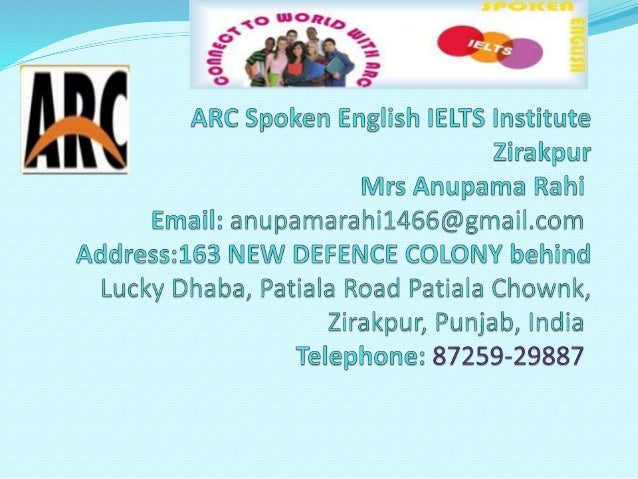 ARC Spoken English IELTS Institute ISO-9001 Certified Welcome to ARC Spoken English and IELTS institute .The institute was...