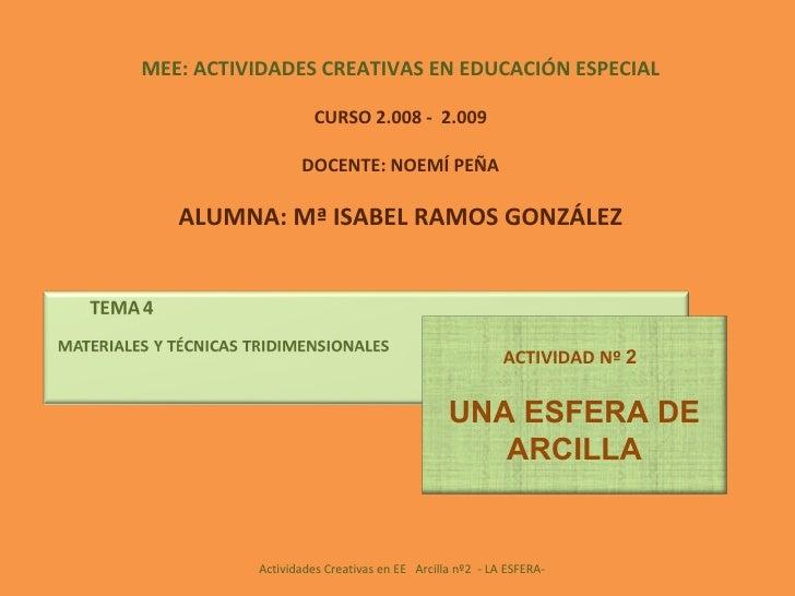 MEE: ACTIVIDADES CREATIVAS EN EDUCACIÓN ESPECIAL CURSO 2.008 -  2.009 DOCENTE: NOEMÍ PEÑA ALUMNA: Mª ISABEL RAMOS GONZÁLEZ...