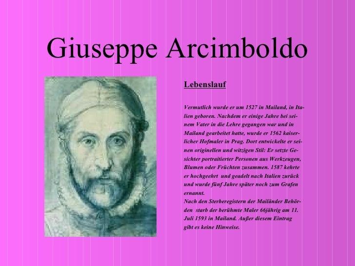 Giuseppe Arcimboldo <ul><li>Lebenslauf </li></ul><ul><li>Vermutlich wurde er um 1527 in Mailand, in Ita- </li></ul><ul><li...