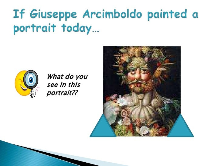 If Giuseppe Arcimboldo painted a portrait today…<br />What do you see in this portrait??<br />