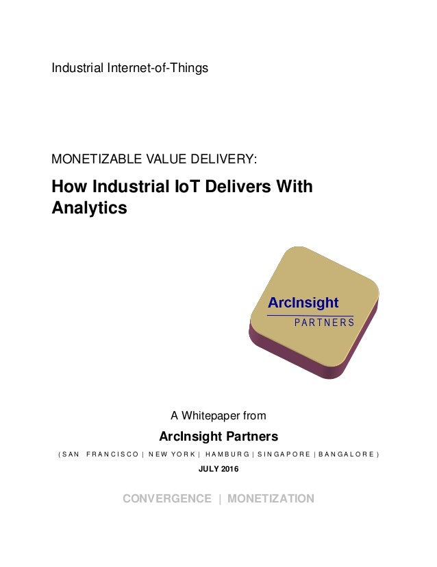 Industrial Internet-of-Things MONETIZABLE VALUE DELIVERY: How Industrial IoT Delivers With Analytics A Whitepaper from Arc...