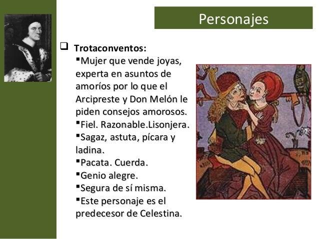 Personajes Trotaconventos:  Mujer que vende joyas,  experta en asuntos de  amoríos por lo que el  Arcipreste y Don Melón...