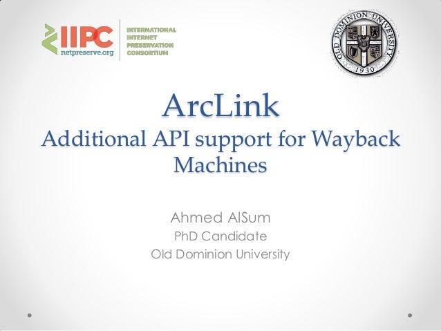 ArcLinkAdditional API support for WaybackMachinesAhmed AlSumPhD CandidateOld Dominion University