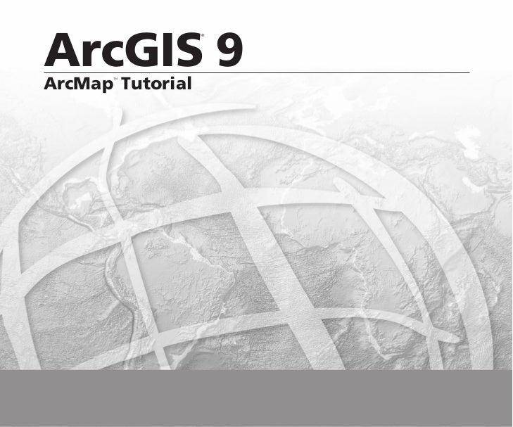 ArcGIS 9                  ®ArcMap Tutorial       ™