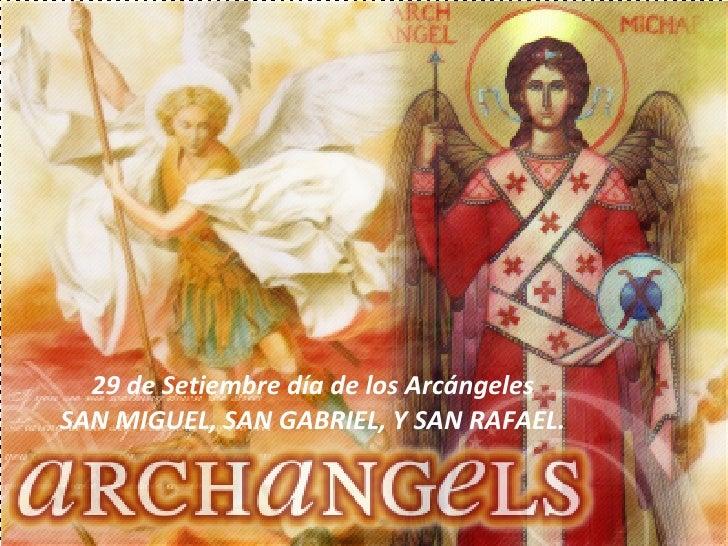 29 de Setiembre día de los Arcángeles SAN MIGUEL, SAN GABRIEL, Y SAN RAFAEL.
