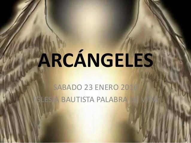 ARCÁNGELES SABADO 23 ENERO 2016 IGLESIA BAUTISTA PALABRA DE VIDA