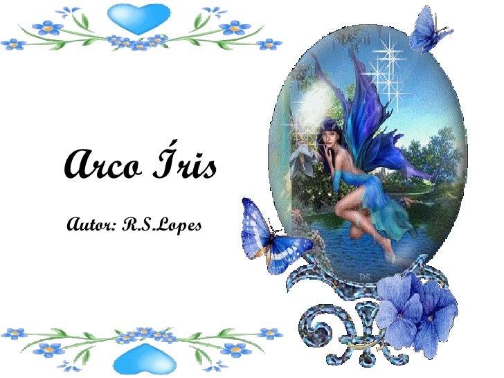 Arco Íris Autor: R.S.Lopes