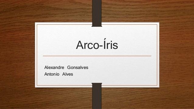 Arco-Íris Alexandre Gonsalves Antonio Alves