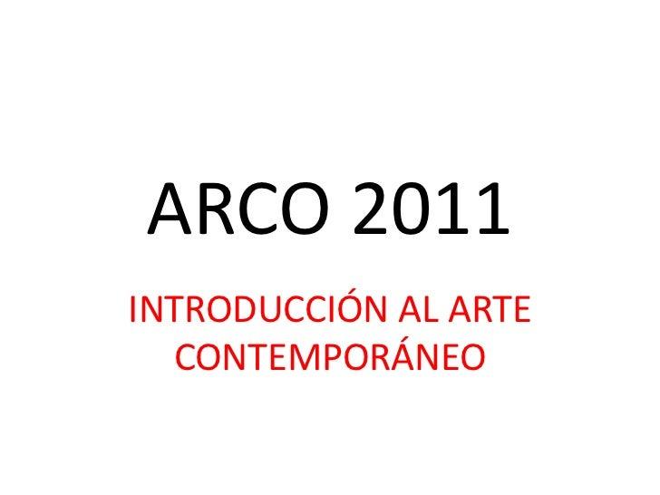 ARCO 2011<br />INTRODUCCIÓN AL ARTE CONTEMPORÁNEO<br />