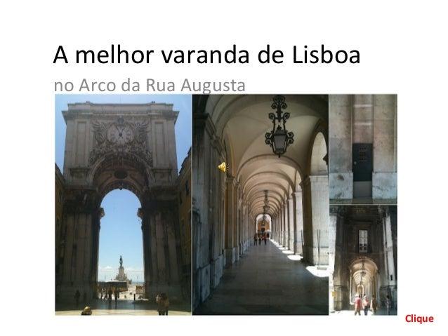 A melhor varanda de Lisboano Arco da Rua Augusta                             Clique