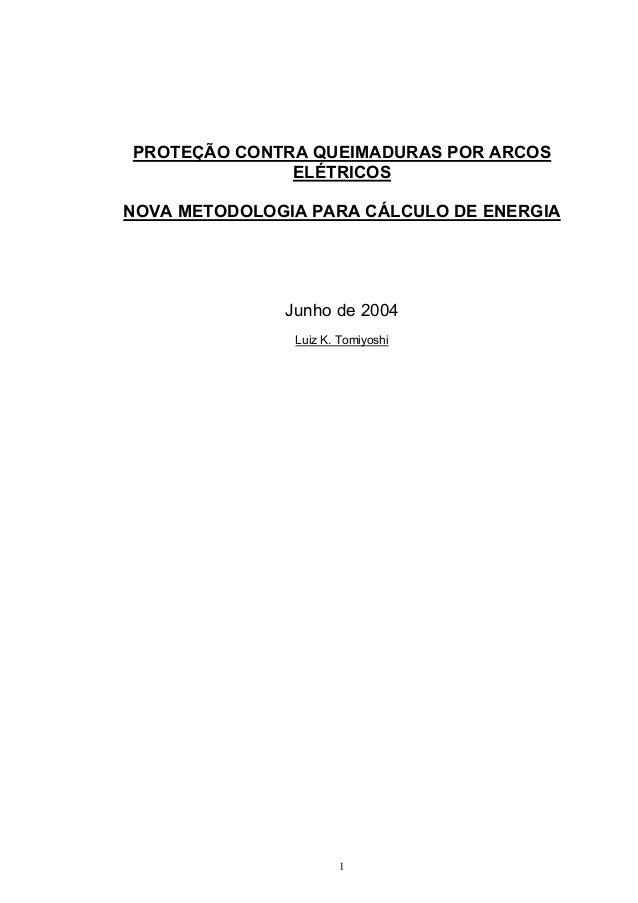 PROTEÇÃO CONTRA QUEIMADURAS POR ARCOS ELÉTRICOS NOVA METODOLOGIA PARA CÁLCULO DE ENERGIA Junho de 2004 Luiz K. Tomiyoshi 1
