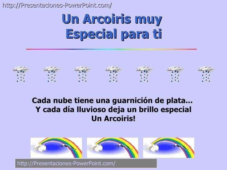 http://Presentaciones-PowerPoint.com/                     Un Arcoiris muy                     Especial para ti          Ca...