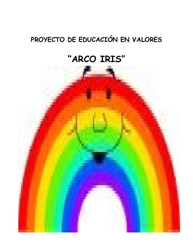 "PROYECTO DE EDUCACIÓN EN VALORES  ""ARCO IRIS"""