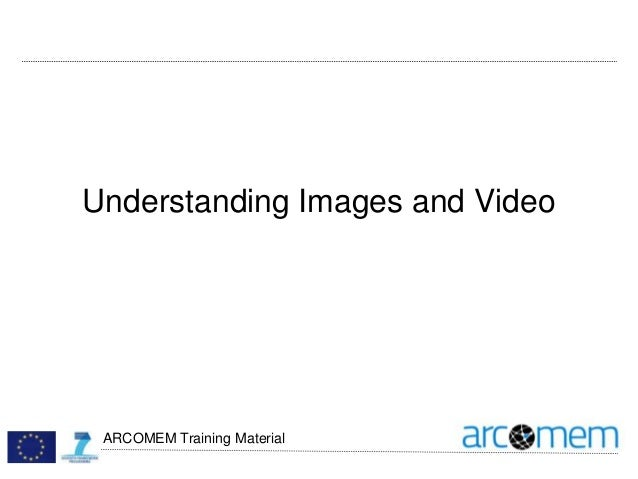 ARCOMEM Training Material Understanding Images and Video
