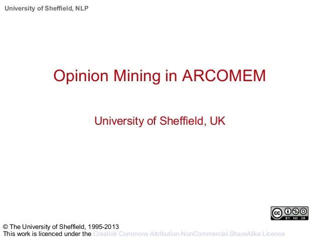 University of Sheffield, NLP Opinion Mining in ARCOMEM University of Sheffield, UK © The University of Sheffield, 1995-201...