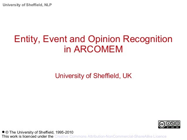 University of Sheffield, NLP Entity, Event and Opinion Recognition in ARCOMEM University of Sheffield, UK ● © The Universi...