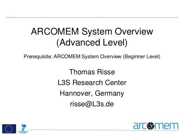 ARCOMEM System Overview (Advanced Level) Prerequisite: ARCOMEM System Overview (Beginner Level) Thomas Risse L3S Research ...