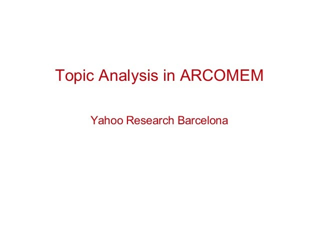 Topic Analysis in ARCOMEM Yahoo Research Barcelona