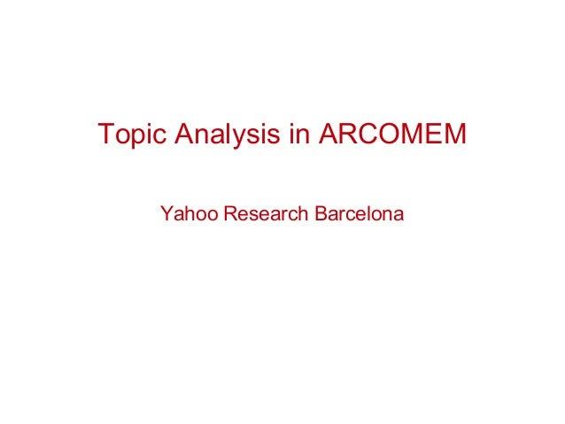 Topic Analysis in ARCOMEM Yahoo Research Barcelona