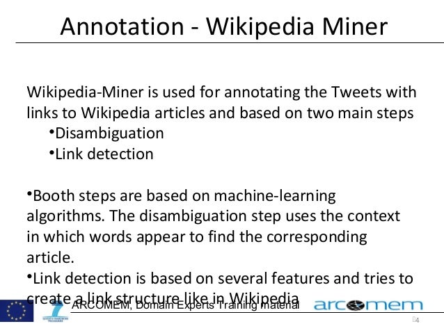4 Annotation - Wikipedia Miner Wikipedia-Miner is used for annotating the Tweets with links to Wikipedia articles and bas...
