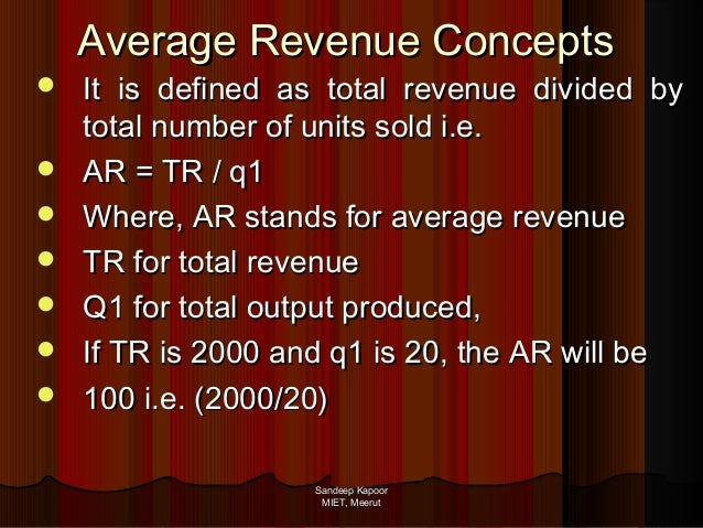 Average Revenue Concepts         It is defined as total revenue divided by total number of units sold i.e. AR = TR ...