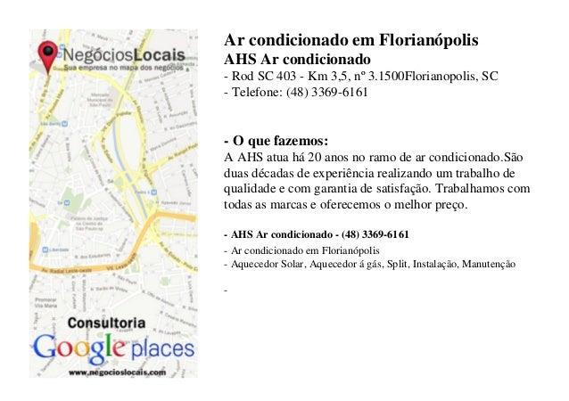 Ar condicionado em Florianópolis AHS Ar condicionado - Rod SC 403 - Km 3,5, nº 3.1500Florianopolis, SC - Telefone: (48) 33...