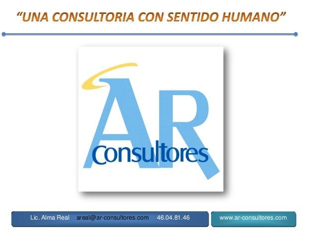 Lic. Alma Real areal@ar-consultores.com 46.04.81.46 www.ar-consultores.com