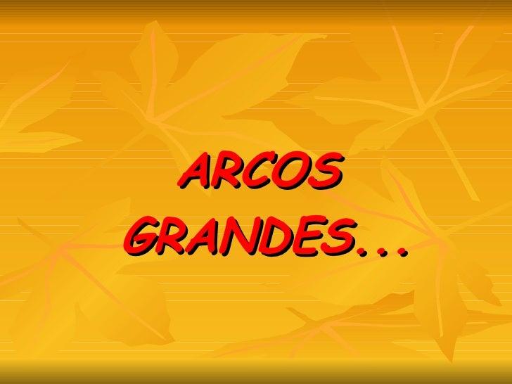 ARCOS GRANDES...