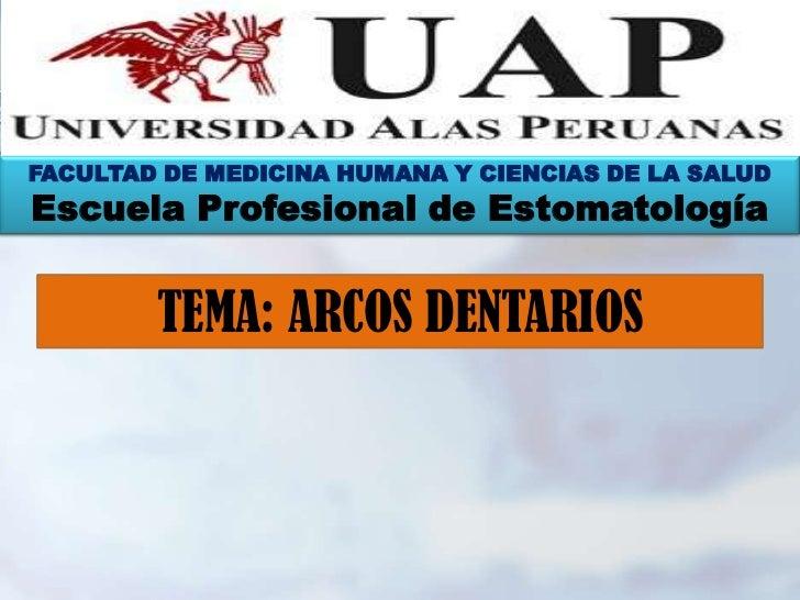 FACULTAD DE MEDICINA HUMANA Y CIENCIAS DE LA SALUDEscuela Profesional de Estomatología        TEMA: ARCOS DENTARIOS