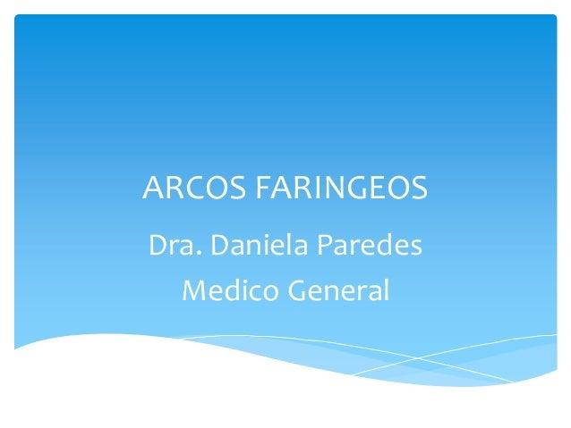 ARCOS FARINGEOS Dra. Daniela Paredes Medico General