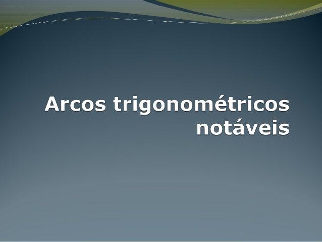Arcos trigonométricos notáveis  Os arcos trigonométricos com extremidades nos pontos A, B, A' e B' merecem uma atenção es...
