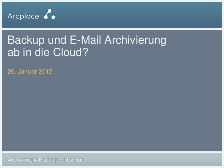 Backup und E-Mail Archivierungab in die Cloud?26. Januar 2012