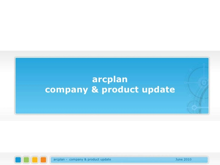 arcplan company & product update      arcplan - company & product update   June 2010