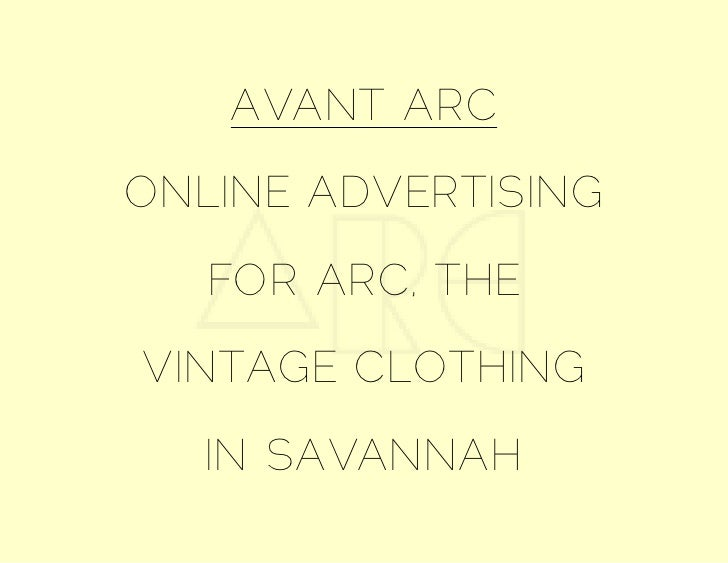 AVANT ARCONLINE ADVERTISING   FOR ARC, THEVINTAGE CLOTHING   IN SAVANNAH