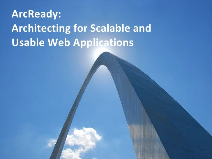 ArcReady: Architecting for Scalable and  Usable Web Applications
